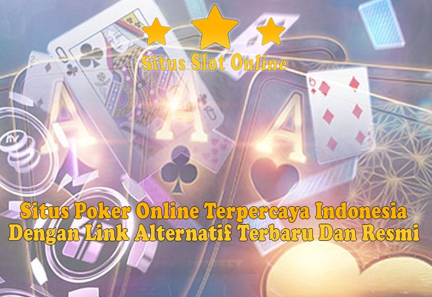 Situs Poker Online Terpercaya Indonesia Dengan Link Alternatif Terbaru Dan Resmi