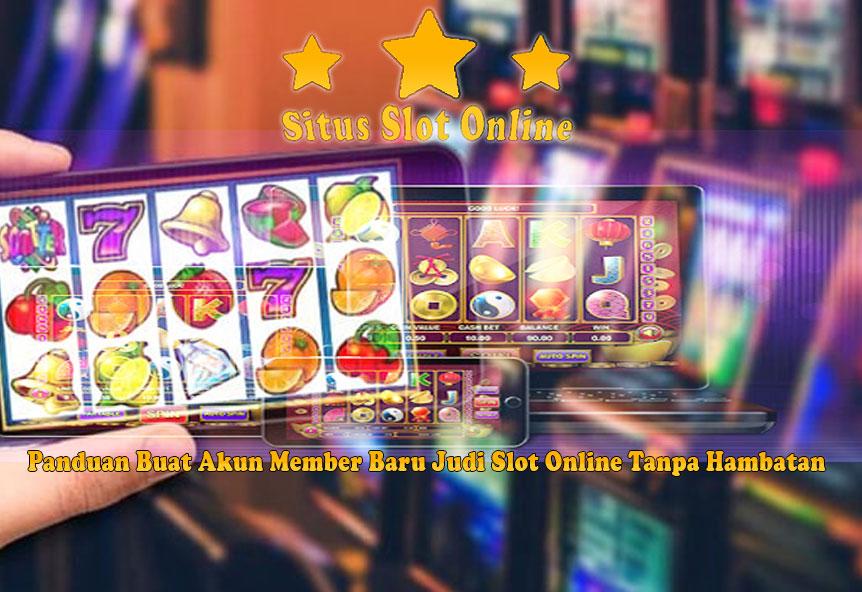 Panduan Buat Akun Member Baru Judi Slot Online Tanpa Hambatan